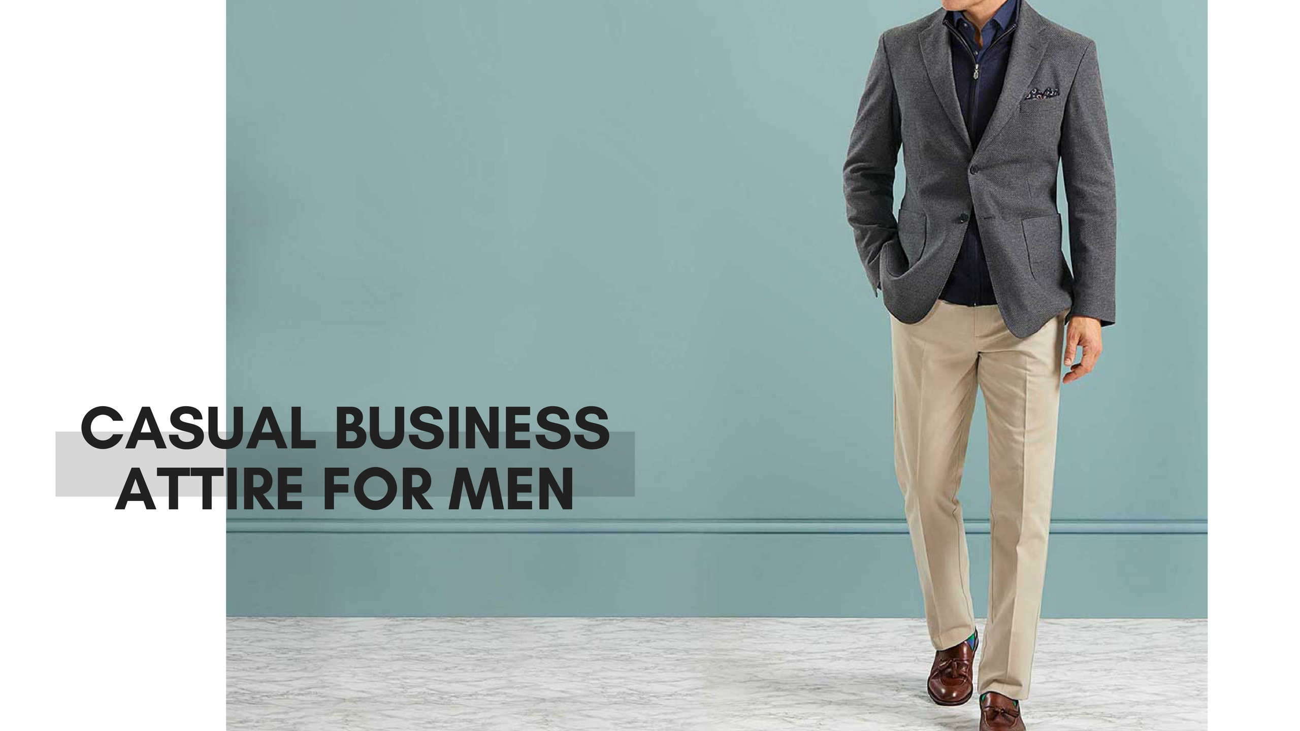 POWER DRESSING FOR MEN - The How's & Why's Of Casual Business Attire